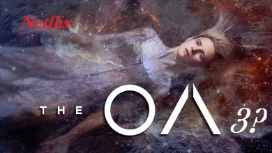 Photo of The OA Season 3: Is it coming or cancelled?? Brit Marling confirms the news!!!